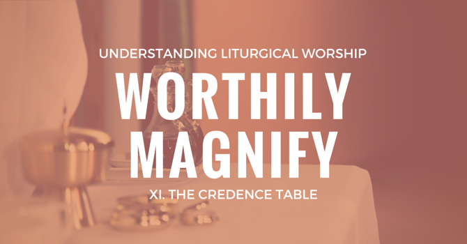 Worthily Magnify XI. The Credence Table image
