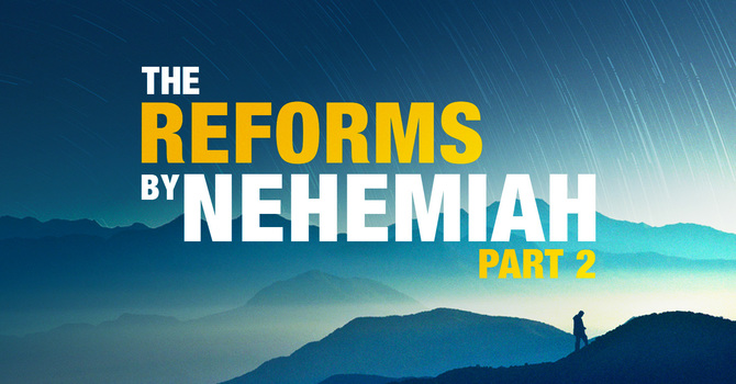 The Reforms by Nehemiah Part 2