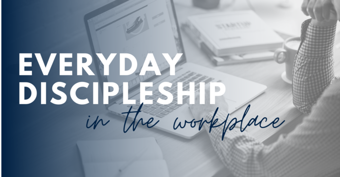 Everyday Discipleship in the Workplace