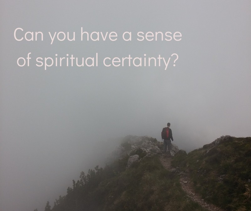 """""""Can you have a sense of spiritual certainty?"""""""