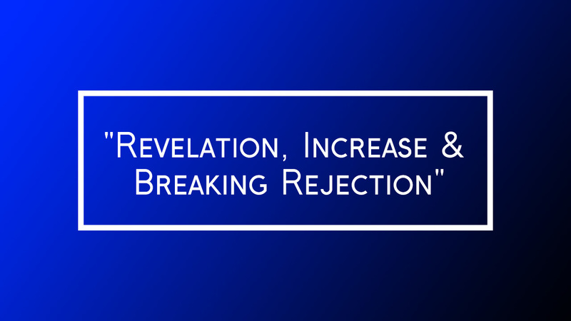 """Revelation, Increase & Breaking Rejection"""