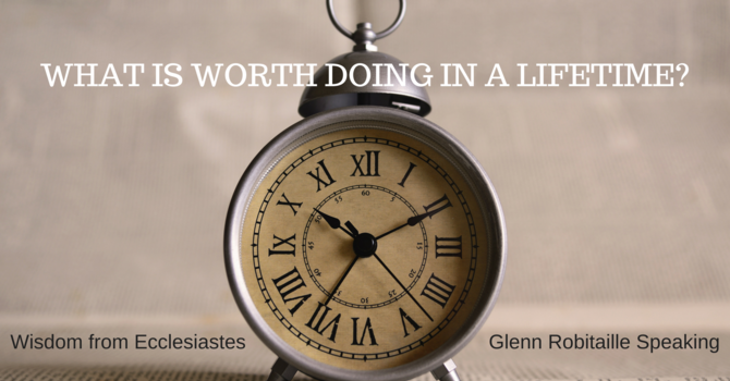 What is Worth Doing in a Lifetime?