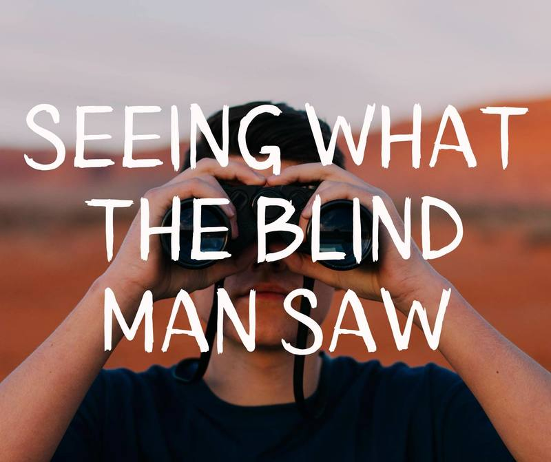 Seeing What The Blind Man Saw