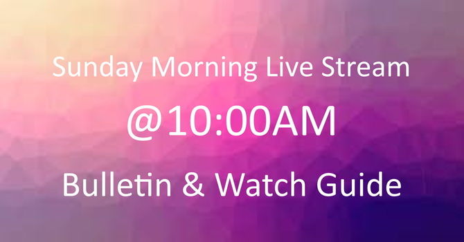 10:00AM Live-Stream Bulletin and Watch Guide