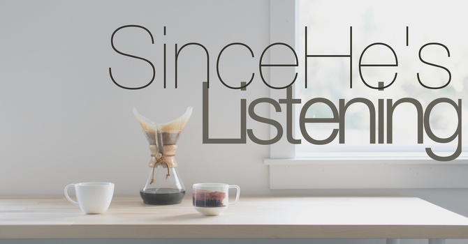 New Series- Since He's Listening image