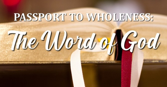 Passport to Wholeness: The Word of God