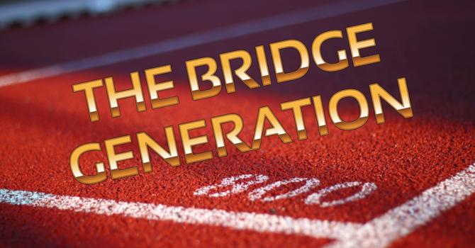 The Bridge Generation