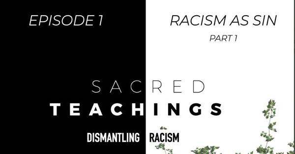 Sacred Teachings Season 3:1 Dismantling Racism