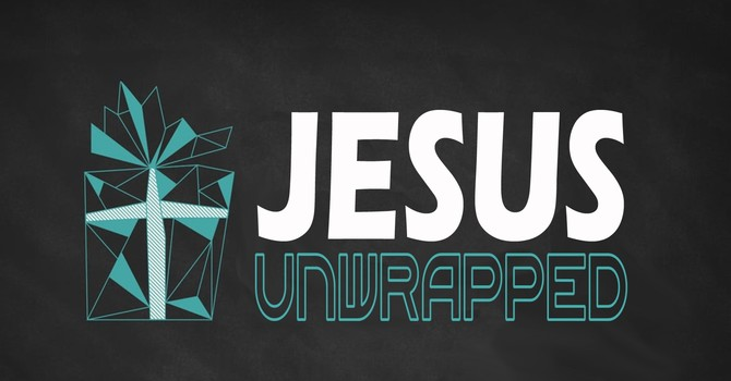 Jesus Unwrapped - Part 4