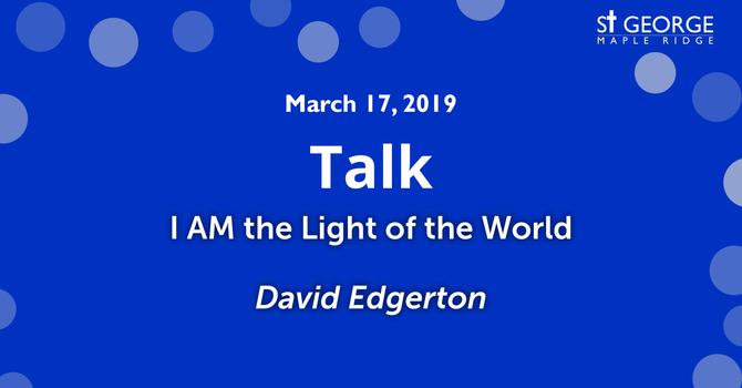 """I AM the Light of the World"" Talk - Rev. David Edgerton March 17, 2019 image"