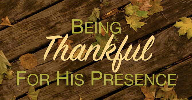 Being Thankful For His Presence