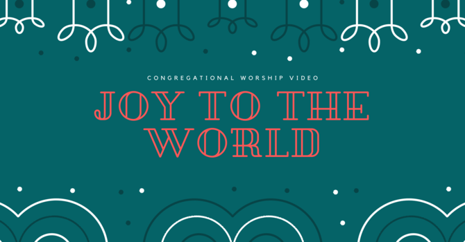 Congregational Worship Video - Joy to the World image