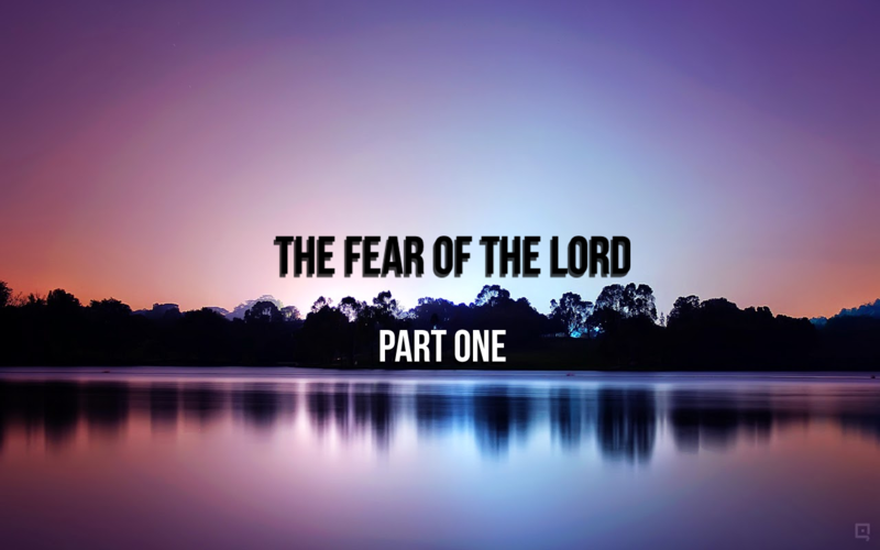 The fear of the Lord Part 1