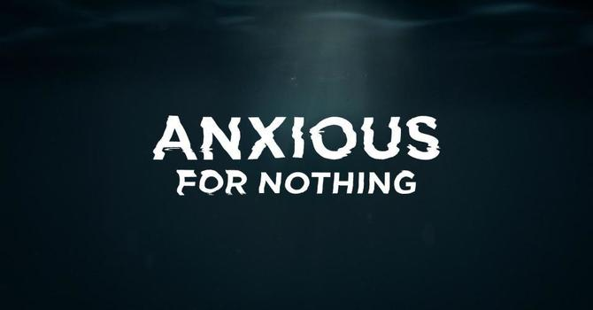 Anxious for Nothing - Part 2