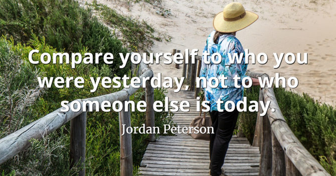 """Jordan Peterson Rule #4: """"Compare Yourself to Who You Were Yesterday, Not to Who Someone Else Is Today."""""""