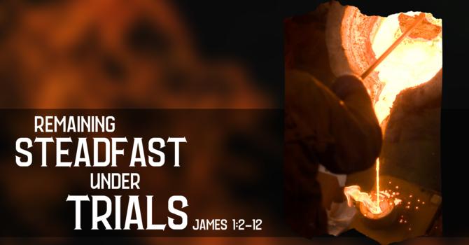 Remaining Steadfast Under Trials