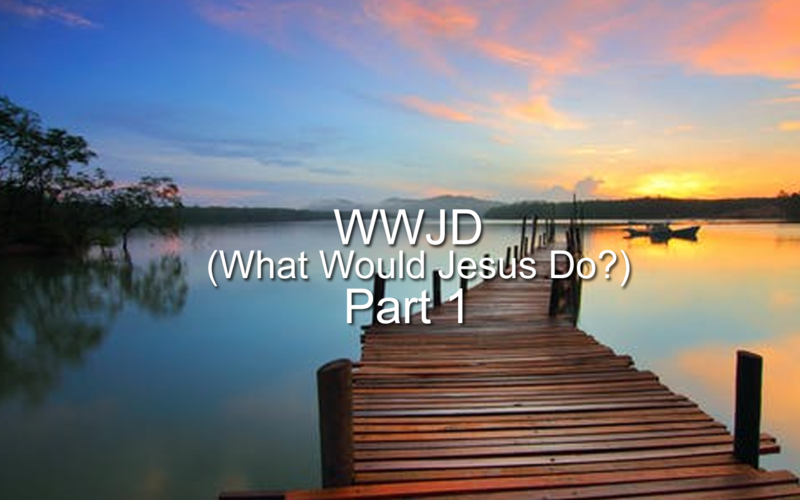 WWJD (What Would Jesus Do?) Part 1