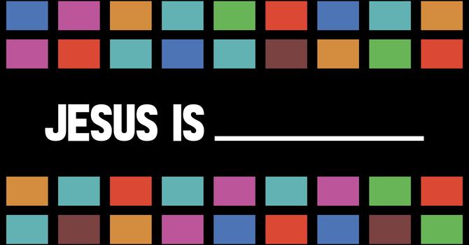 Jesus Is...