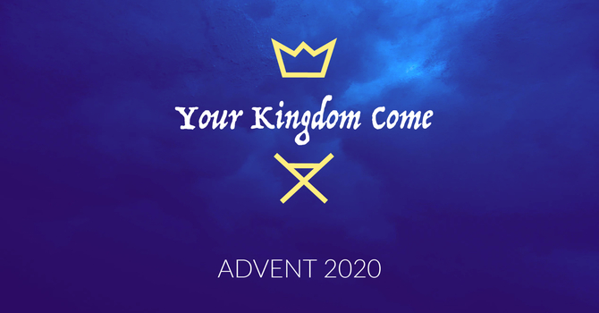 Your Kingdom Come- Advent 2020 image