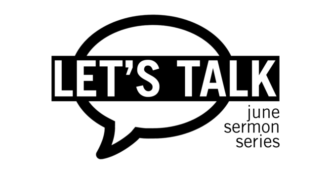 Let's Talk - June Sermon Series image