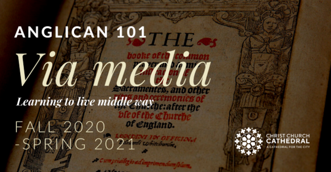Anglican 101 Via Media: Between West and East