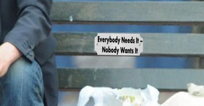 Everybody Needs It - Nobody Wants It