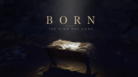 Born | The King Has Come