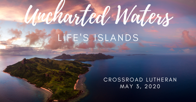 """Uncharted Waters: Life's Islands"" Video Worship May 3rd, 2020"