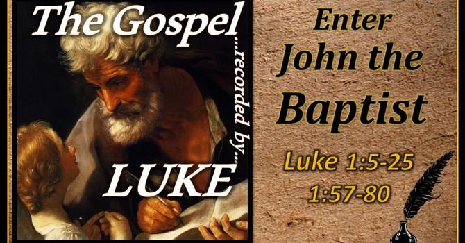 The Gospel of Luke 02 - Enter John the Baptist