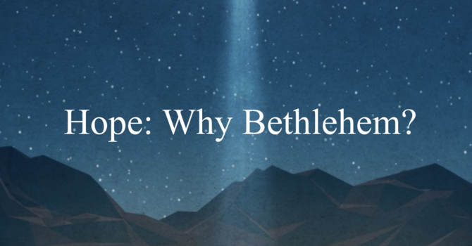 Hope: Why Bethlehem?