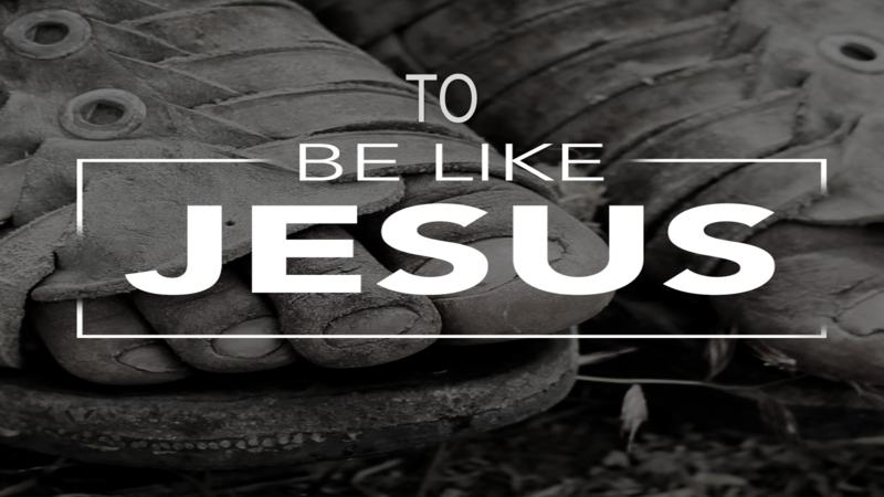 To Be Like Jesus Wk 2
