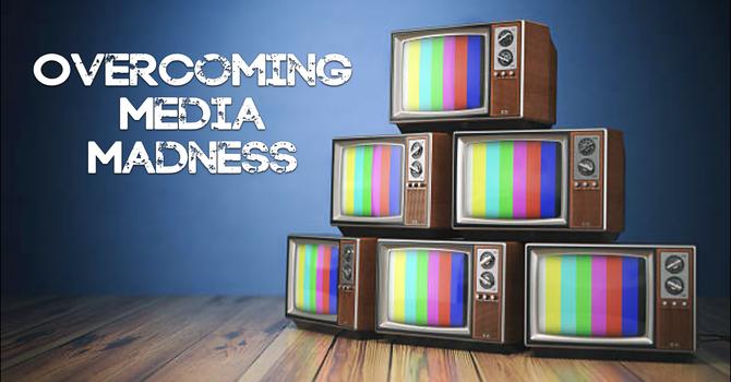 Overcoming Media Madness