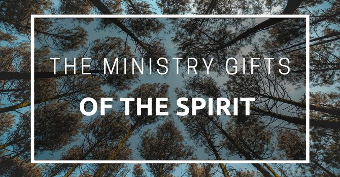 The Ministry Gifts of the Spirit