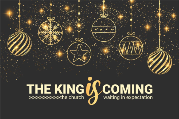 The King Is Coming - Advent 2020