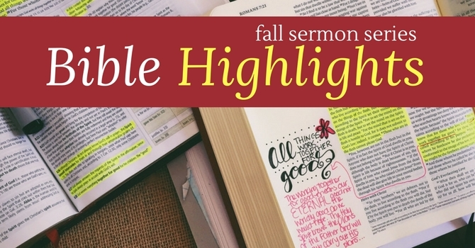 Fall sermon series: Bible Highlights image
