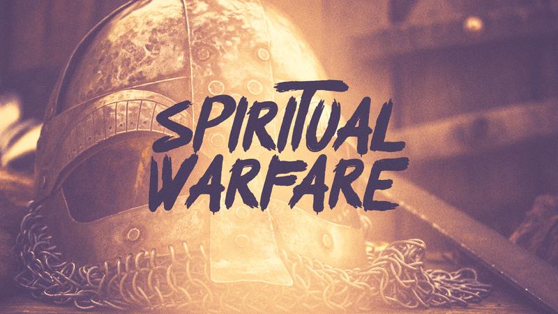 Engaging in Spiritual Warfare: Part 1