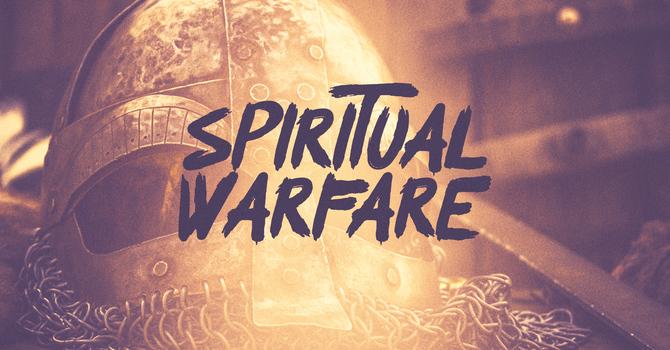 Engaging in Spiritual Warfare: Part 3