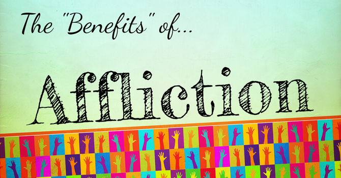 "The ""Benefits"" of Affliction image"