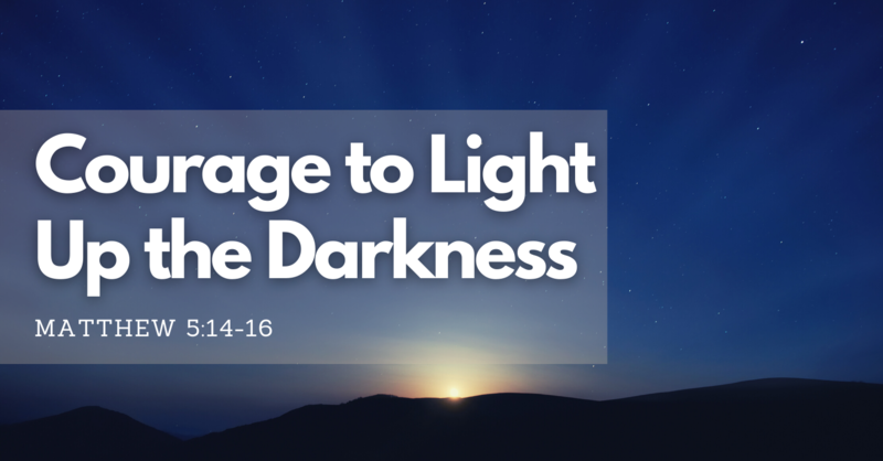 Courage to Light Up the Darkness