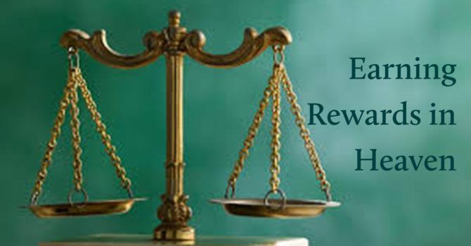 EARNING REWARDS IN HEAVEN