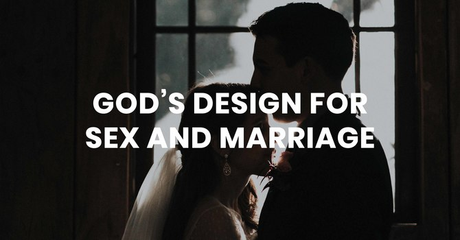 God's Design for Sex and Marriage