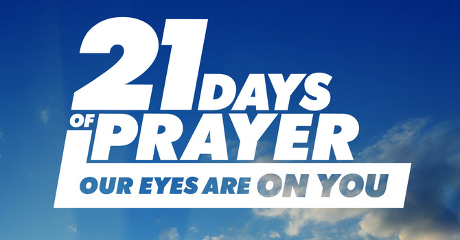 21 Days of Prayer & Fasting: Our eyes are on You! image