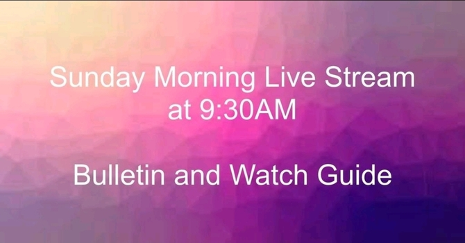 9:30 Live-Stream Bulletin and Watch Guide
