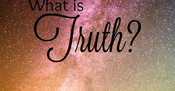 What is Truth...Experiencing our Faith Story
