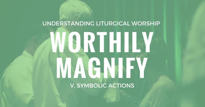 Worthily Magnify V. Symbolic Actions image