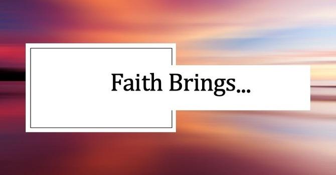 Faith Brings