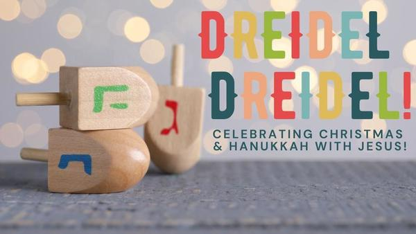 Dreidel, Dreidel: Celebrating Christmas & Hanukkah with Jesus