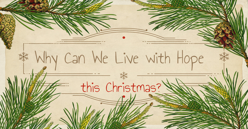 Why Can We Live with Hope this Christmas? Pt. II