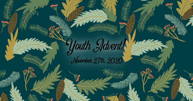 Youth Advent: November 27th, 2020 image