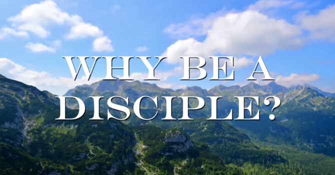 Why Be A Disciple